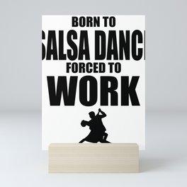 Born To Salsa Dance Forced To Work Mini Art Print