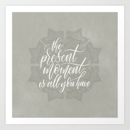 Present Moment Handlettered Quote with Mandala | Mindfulness | Greige Art Print