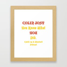 COLIN JOST You Know What You Did Framed Art Print