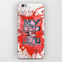 MY DAD IS DEAD iPhone Skin