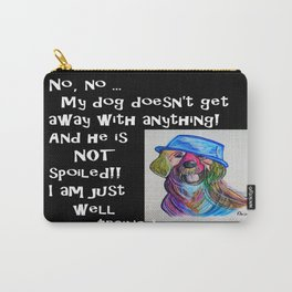 My Dog is NOT Spoiled Carry-All Pouch