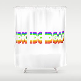 IDK IDC IDGAF Shower Curtain