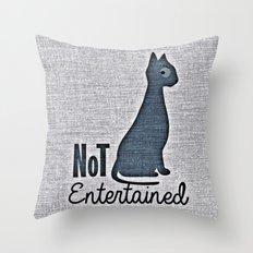 Not Entertain (Funny Cat) Throw Pillow