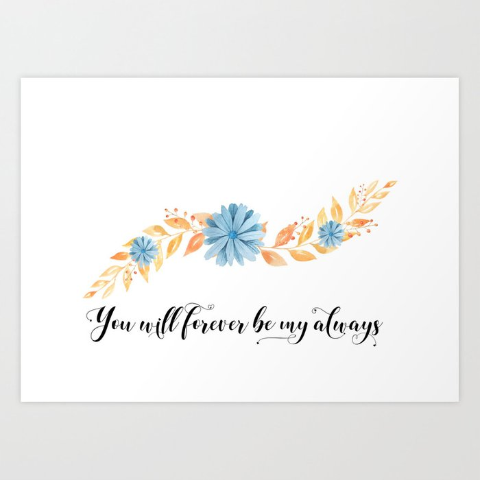 You Will Forever Be My Always Watercolour Print Love Quote Art