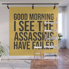 Good Morning, I See The Assassins Have Failed Wall Mural