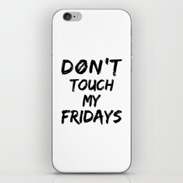 Don't Touch My Fridays iPhone Skin