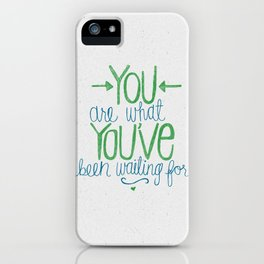 You Are What You've Been Waiting For iPhone Case