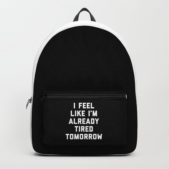 Tired Tomorrow Funny Quote Backpack