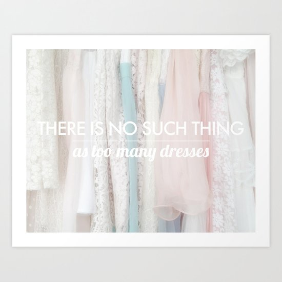 there is no such thing as too many dresses Art Print