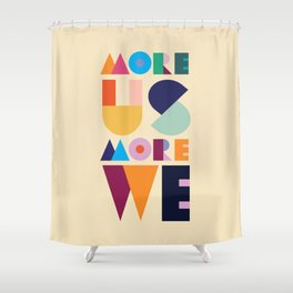 More Us More We - ByBrije Shower Curtain