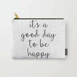 Good Day to Be Happy Quote Carry-All Pouch