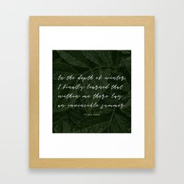 In the depth of winter,I finally learned that  within me there lay an invincible summer-Albert Camus Framed Art Print