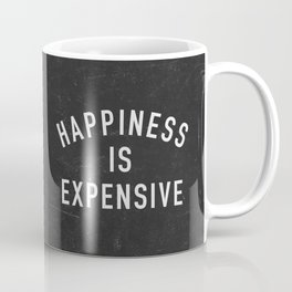 Happiness is Expensive Coffee Mug