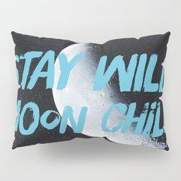 Stay Wild moon Child (half moon) Pillow Sham