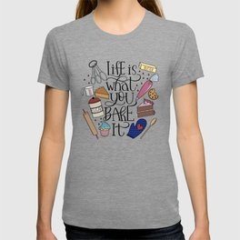 Life Is What You Bake It Baking And Dessert Lover Design T-shirt