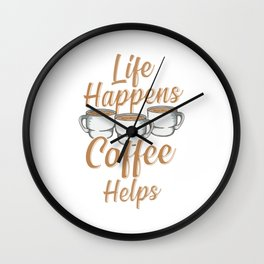 Life Happens Coffee Helps Funny Caffeine Lover Wall Clock