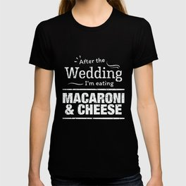 After the wedding I'm eating mac & cheese Wedding Diet T-shirt