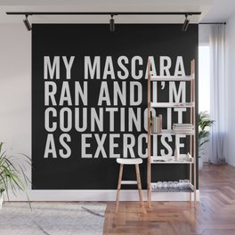 My Mascara Ran And I'm Counting It As Exercise, Quote Wall Mural