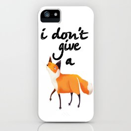 I Don't Give a Fox iPhone Case