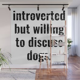 introverted but willing to discuss dogs Wall Mural