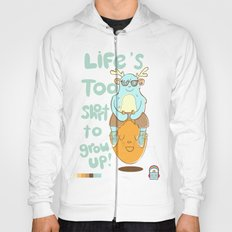 Life's Too Short to Grow Up! Hoody