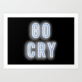 go cry Art Print