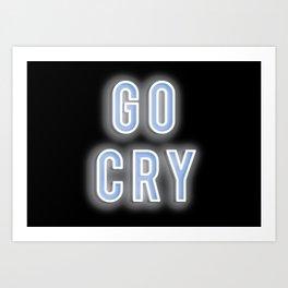 go cry Art Print