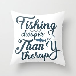 Fishing cheaper than therapy Throw Pillow