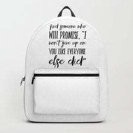 """Find someone who will promise """"I won't give up on you like everyone else did"""" Backpack"""