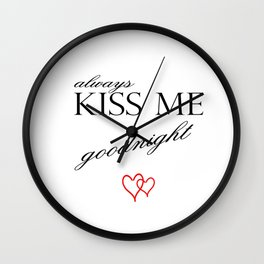 Always Kiss me Goodnight . Home Decor Graphicdesign Wall Clock