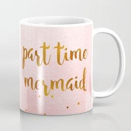 Part time mermaid Coffee Mug