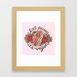 EAT PUSSY, IT'S VEGAN Framed Art Print