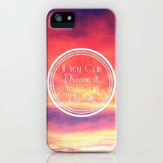 If You Can Dream It, You Can Do It Slim Case iPhone (5, 5s)