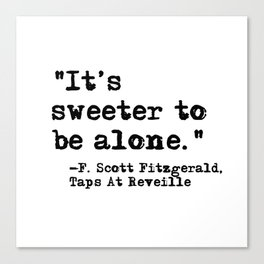 It's sweeter to be alone - Fitzgerald quote Canvas Print