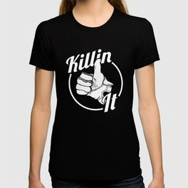 Killin It! T-shirt