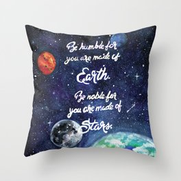 Be humble for you are made of earth. Be noble for you are made of stars. Throw Pillow