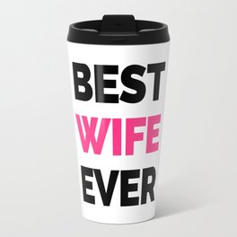 Best Wife Ever Quote Travel Mug