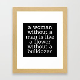 A Woman Without a Man is Like ... Framed Art Print