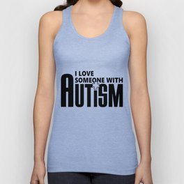 I Love Someone With Autism - Autism Awareness T-Shirts T-Shirt Unisex Tank Top