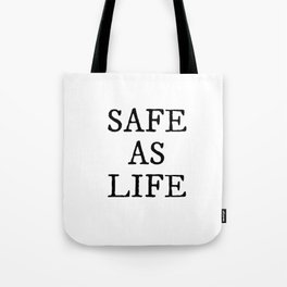 Safe As Life Tote Bag