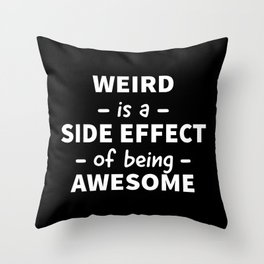 Weird is a Side Effect of Being Awesome (Black) Throw Pillow