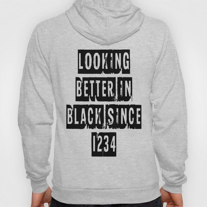 Looking Better In Black Since 1234 [Black] Hoody