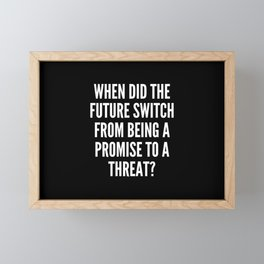 When did the future switch from being a promise to a threat Framed Mini Art Print