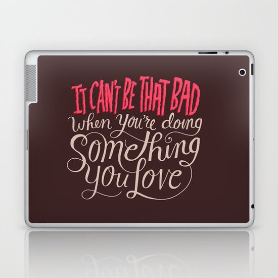 It Can't Be That Bad When You're Doing Something You Love Laptop & iPad Skin