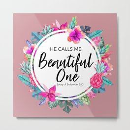 He calls me beautiful one.-Song of Solomon 2:10 Metal Print