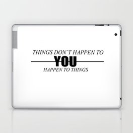 You happen to you things Laptop & iPad Skin