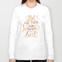 not all who wander are lost Long Sleeve T-shirts featuring Not All Those Who Wander Are Lost by IndigoEleven