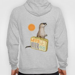 Let's Get Otter Here! Hoody