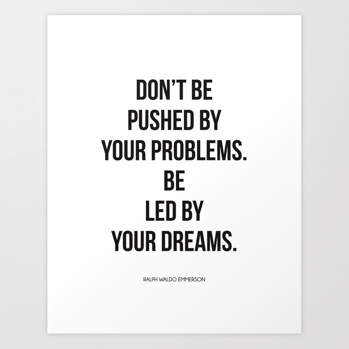 Dont Be Pushed By Your Problems Be Led By Your Dreams Quote By