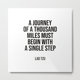 """""""A journey of a thousand miles must begin with a single step."""" – Lao Tzu Metal Print"""